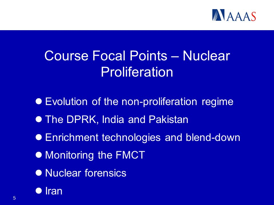 Course Focal Points – Nuclear Proliferation Evolution of the non-proliferation regime The DPRK, India and Pakistan Enrichment technologies and blend-down Monitoring the FMCT Nuclear forensics Iran 5