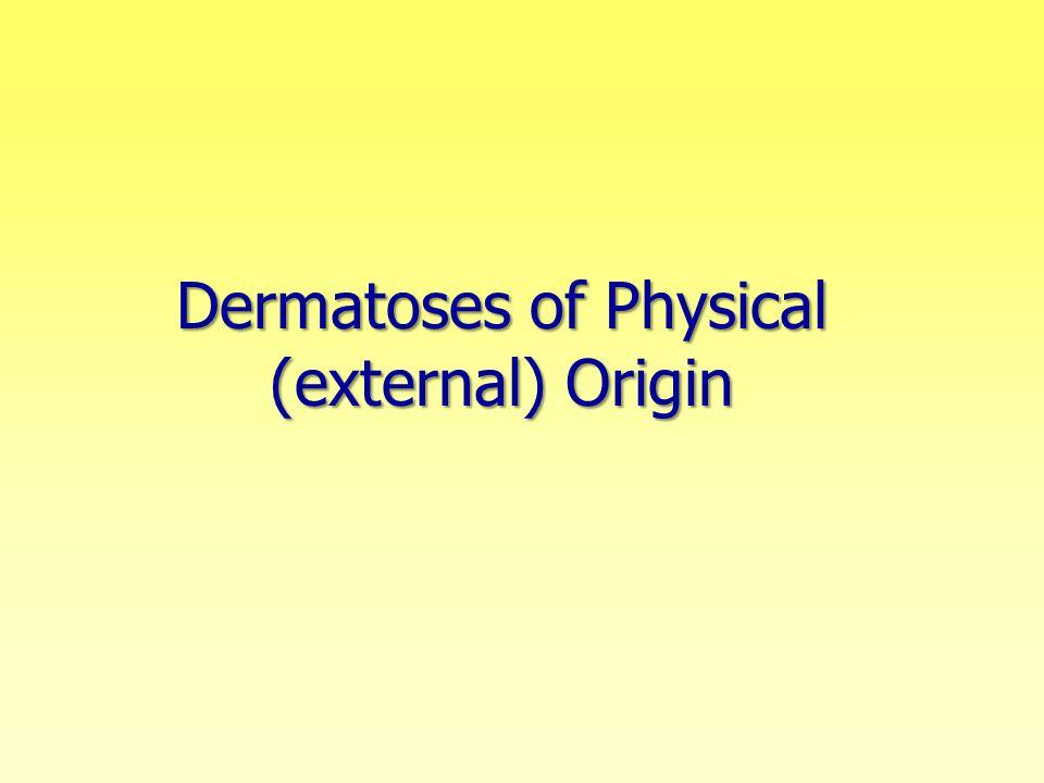 Dermatoses of Physical (external) Origin