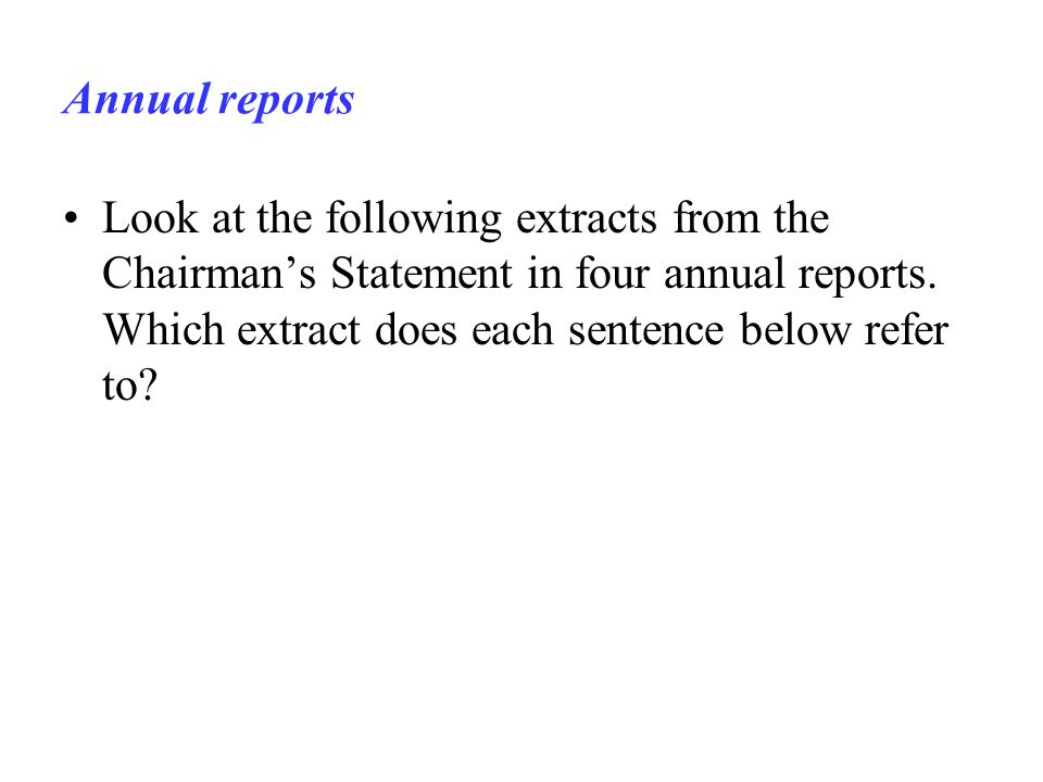 Annual reports Look at the following extracts from the Chairman's Statement in four annual reports.