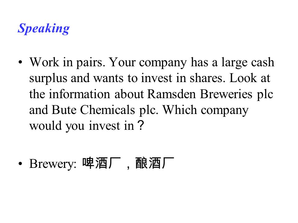 Speaking Work in pairs. Your company has a large cash surplus and wants to invest in shares.