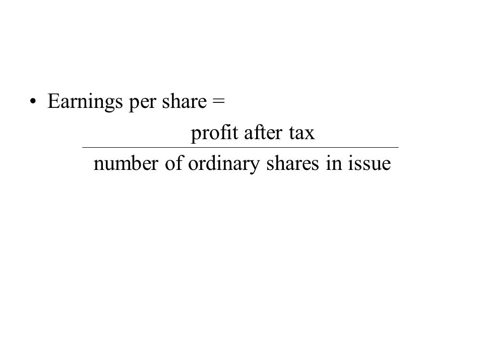 Earnings per share = profit after tax number of ordinary shares in issue