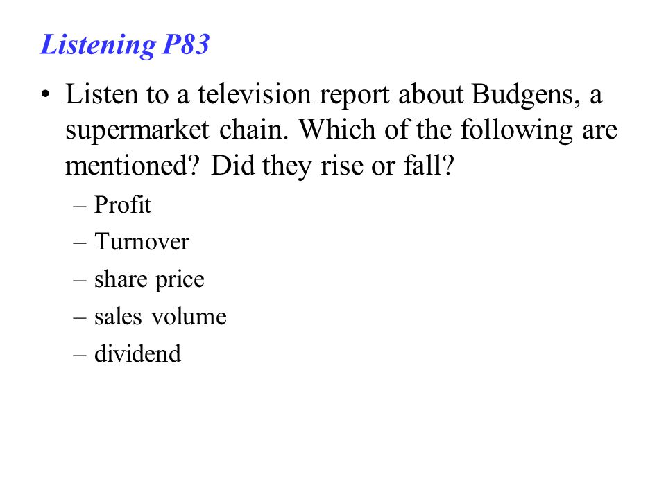 Listening P83 Listen to a television report about Budgens, a supermarket chain.