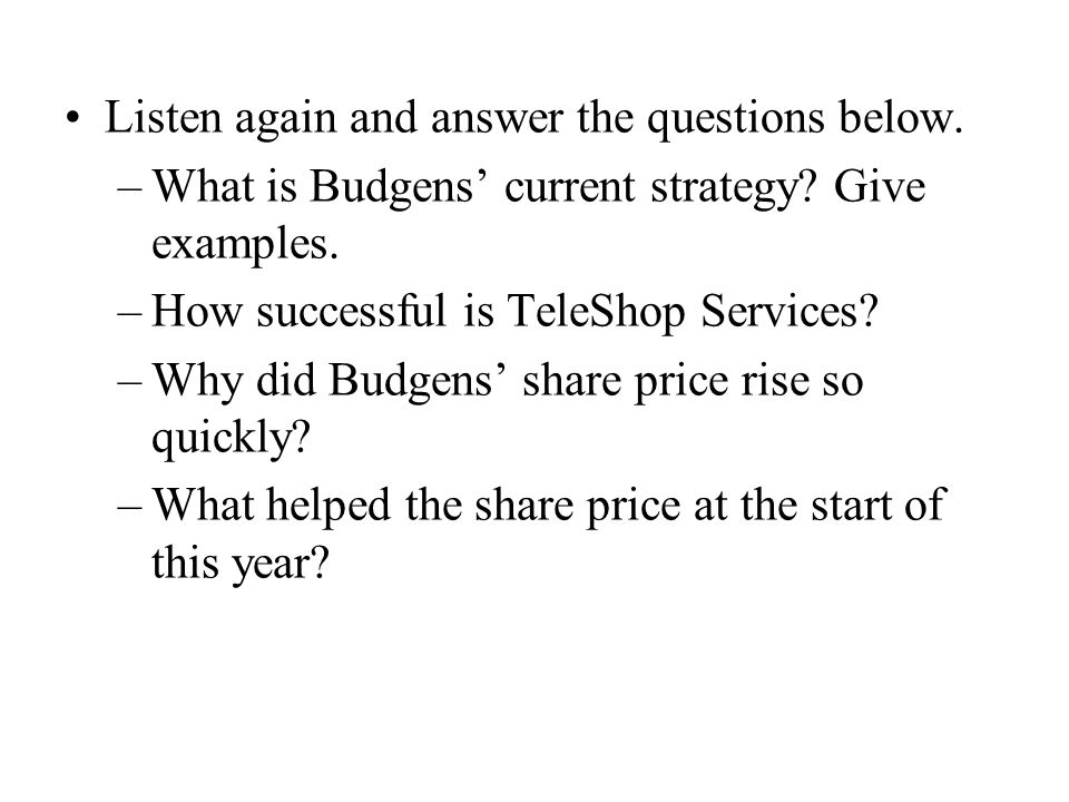 Listen again and answer the questions below. –What is Budgens' current strategy.