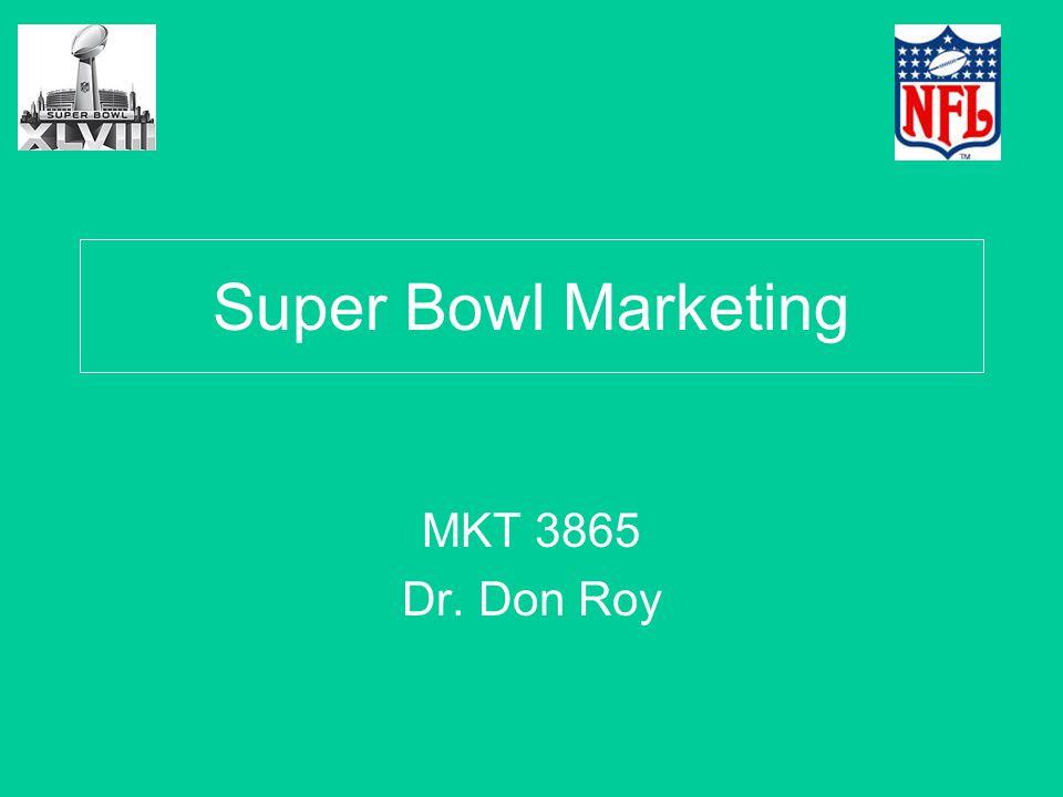 Super Bowl Marketing MKT 3865 Dr. Don Roy