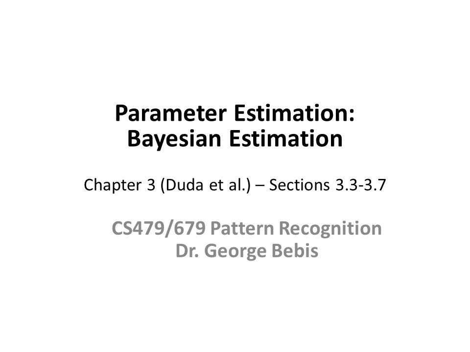 Bayesian Estimation Assumes that the parameters  are random variables that have some known a-priori distribution p( .