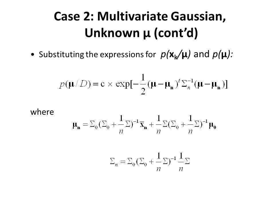 Case 2: Multivariate Gaussian (cont'd) Compute p(x/D): (2)