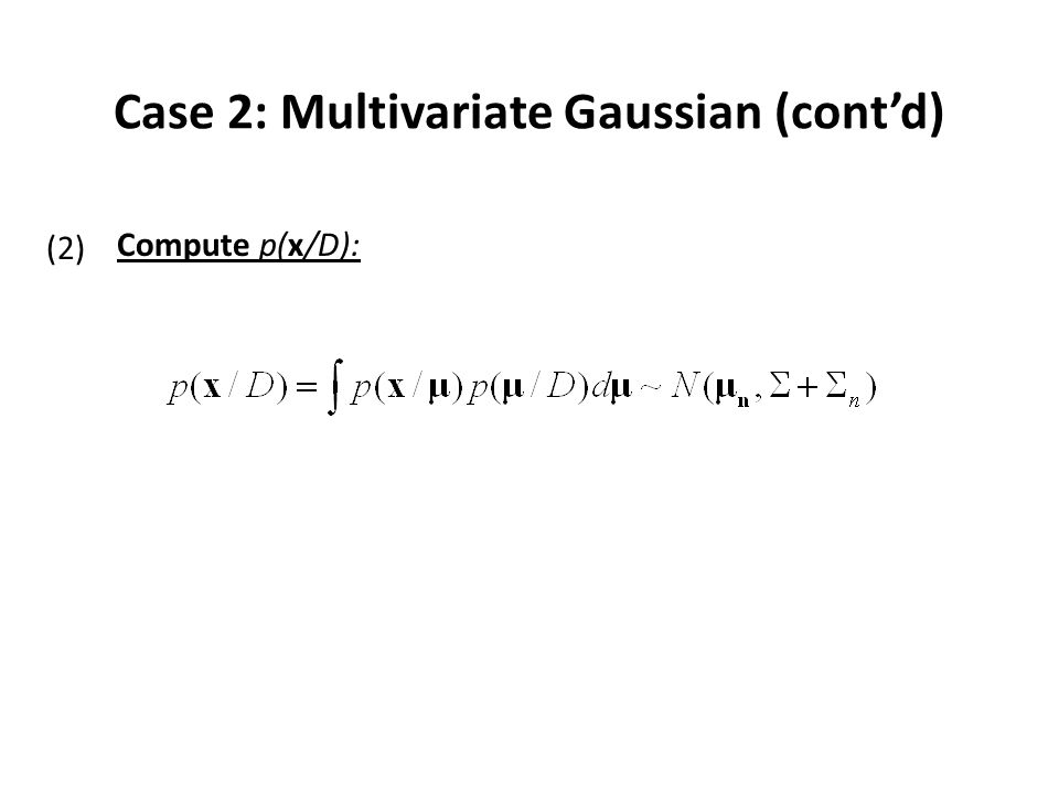Recursive Bayes Learning Develop an incremental learning algorithm: D n : (x 1, x 2, …., x n-1, x n ) Rewrite as follows: D n-1