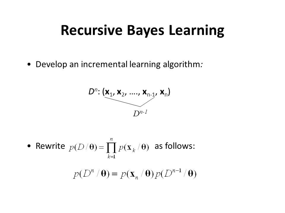 Recursive Bayes Learning (cont'd) Then, can be written as follows: n=1,2,…