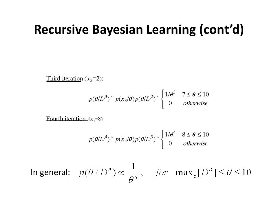 Recursive Bayesian Learning (cont'd) ML estimate: Iterations p(θ/D 4 ) peaks at Bayesian estimate: p(θ/D 0 )