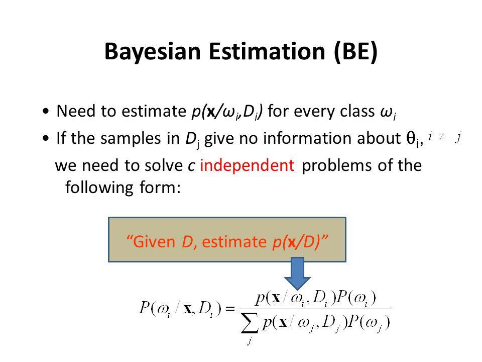 BE Approach Estimate p(x/D) as follows: Since, we have: Important equation: it links p(x/D) with p(θ/D)