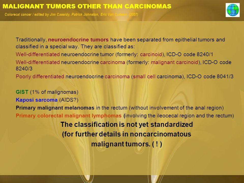 MALIGNANT TUMORS OTHER THAN CARCINOMAS Colorecal cancer / edited by Jim Cassidy, Patrick Johnston, Eric Van Cutsem. (2007) Traditionally, neuroendocri