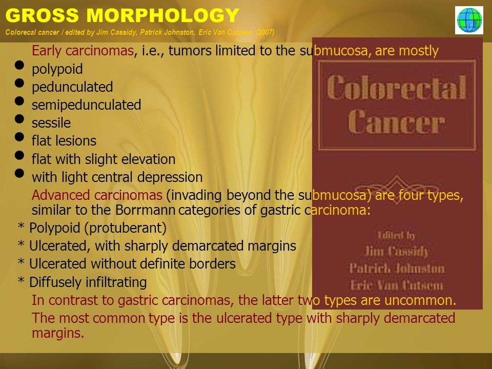 GROSS MORPHOLOGY Colorecal cancer / edited by Jim Cassidy, Patrick Johnston, Eric Van Cutsem. (2007) Early carcinomas, i.e., tumors limited to the sub