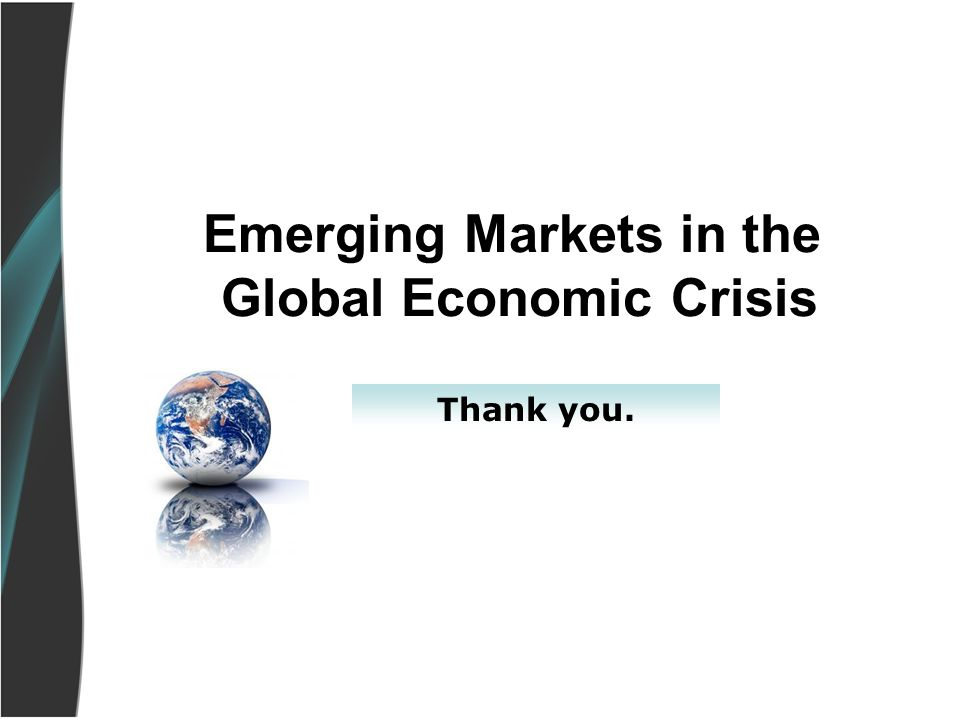 Emerging Markets in the Global Economic Crisis Thank you.