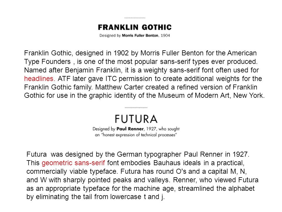 Franklin Gothic, designed in 1902 by Morris Fuller Benton for the American Type Founders, is one of the most popular sans-serif types ever produced.