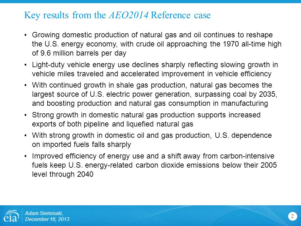 Key results from the AEO2014 Reference case 2 Growing domestic production of natural gas and oil continues to reshape the U.S.