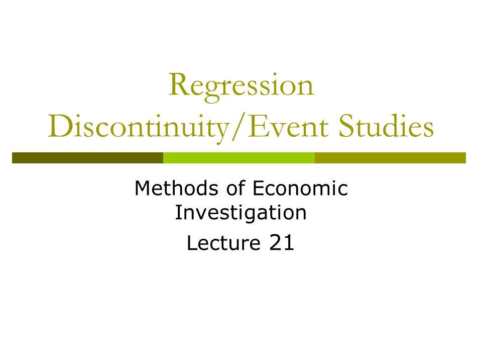 Regression Discontinuity/Event Studies Methods of Economic Investigation Lecture 21