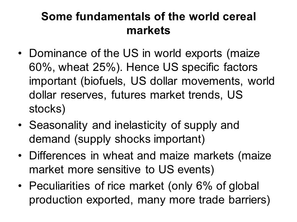 Some fundamentals of the world cereal markets Dominance of the US in world exports (maize 60%, wheat 25%).