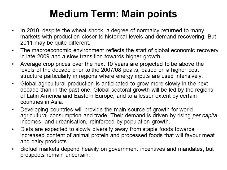 Medium Term: Main points In 2010, despite the wheat shock, a degree of normalcy returned to many markets with production closer to historical levels and demand recovering.