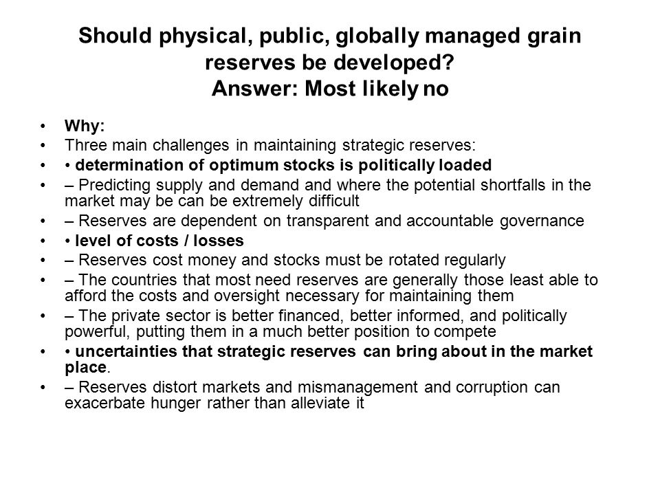 Should physical, public, globally managed grain reserves be developed.