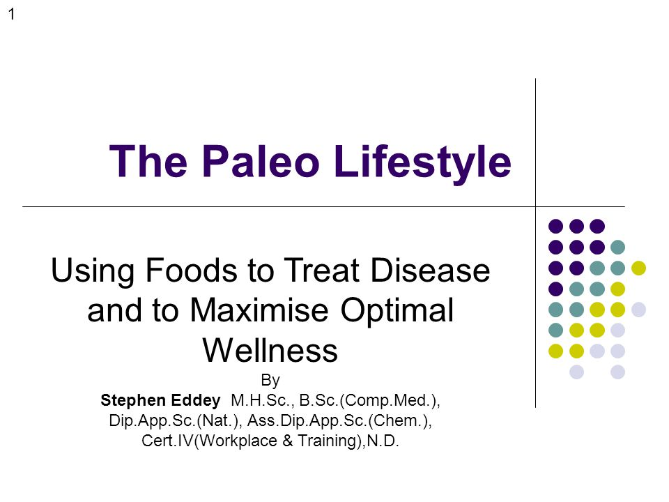 The Paleo Lifestyle Using Foods to Treat Disease and to Maximise Optimal Wellness By Stephen Eddey M.H.Sc., B.Sc.(Comp.Med.), Dip.App.Sc.(Nat.), Ass.Dip.App.Sc.(Chem.), Cert.IV(Workplace & Training),N.D.