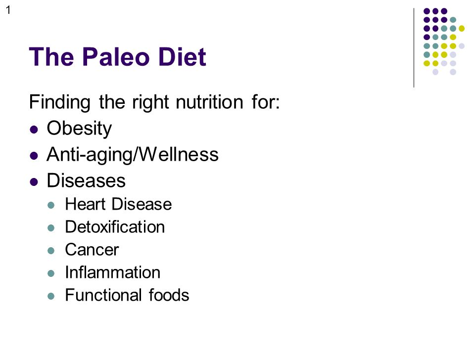 The Paleo Diet Finding the right nutrition for: Obesity Anti-aging/Wellness Diseases Heart Disease Detoxification Cancer Inflammation Functional foods 1