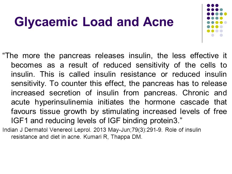 Glycaemic Load and Acne The more the pancreas releases insulin, the less effective it becomes as a result of reduced sensitivity of the cells to insulin.