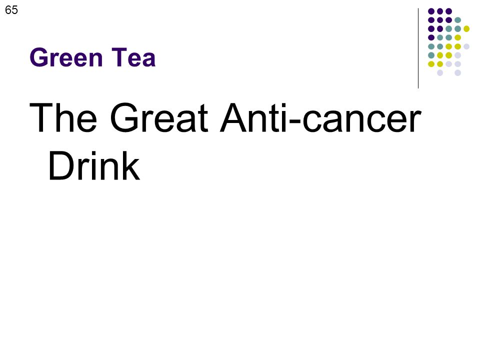 Green Tea The Great Anti-cancer Drink 65