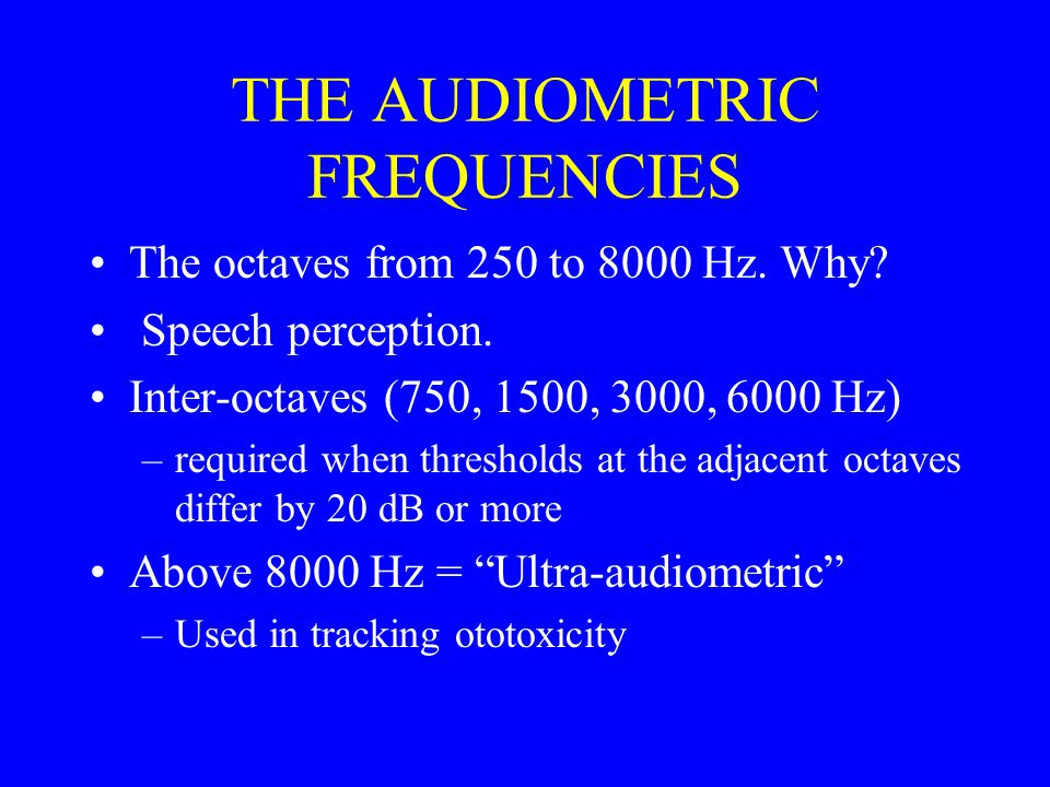 THE AUDIOMETRIC FREQUENCIES The octaves from 250 to 8000 Hz.