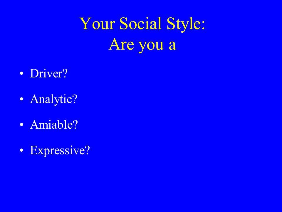 Your Social Style: Are you a Driver? Analytic? Amiable? Expressive?