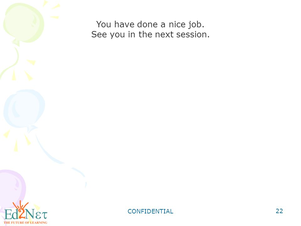 CONFIDENTIAL 22 You have done a nice job. See you in the next session.