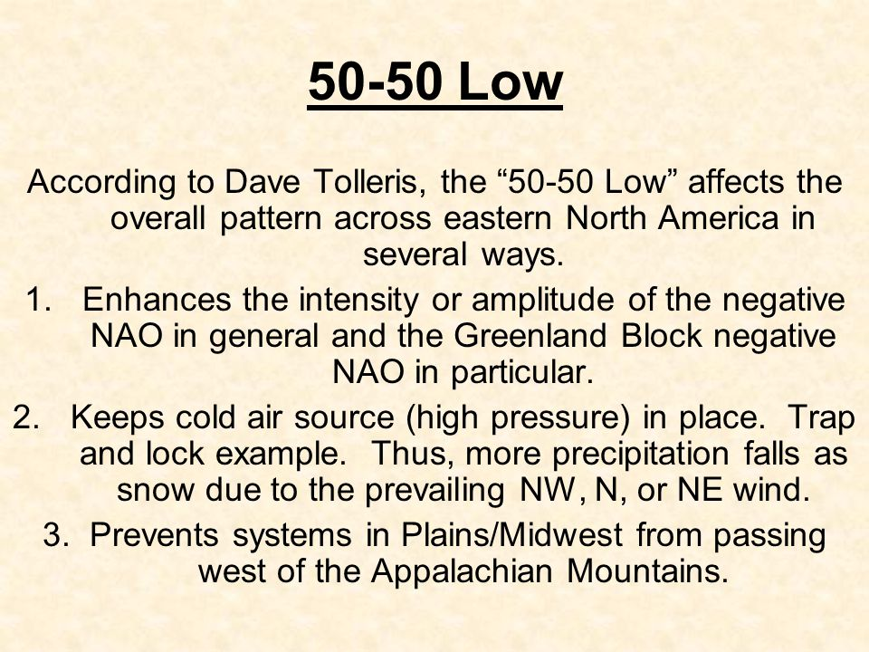 50-50 Low According to Dave Tolleris, the 50-50 Low affects the overall pattern across eastern North America in several ways.