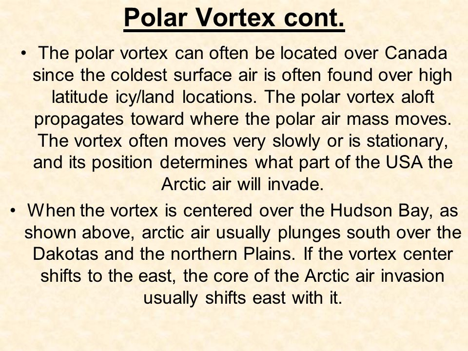 Polar Vortex cont. The polar vortex can often be located over Canada since the coldest surface air is often found over high latitude icy/land location