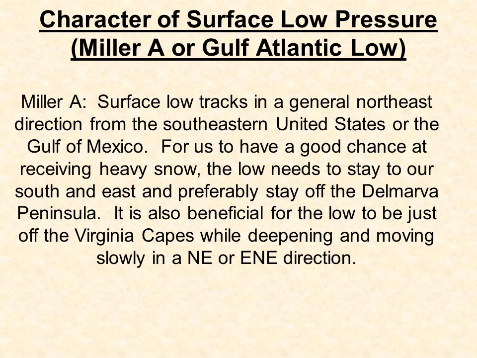 Miller A: Surface low tracks in a general northeast direction from the southeastern United States or the Gulf of Mexico.