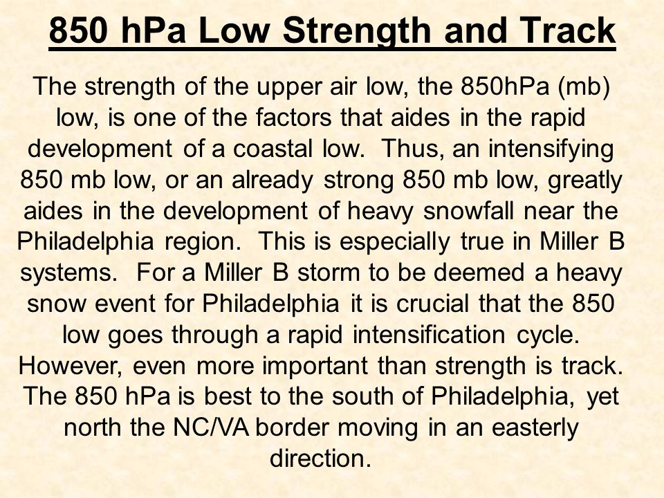 850 hPa Low Strength and Track The strength of the upper air low, the 850hPa (mb) low, is one of the factors that aides in the rapid development of a coastal low.