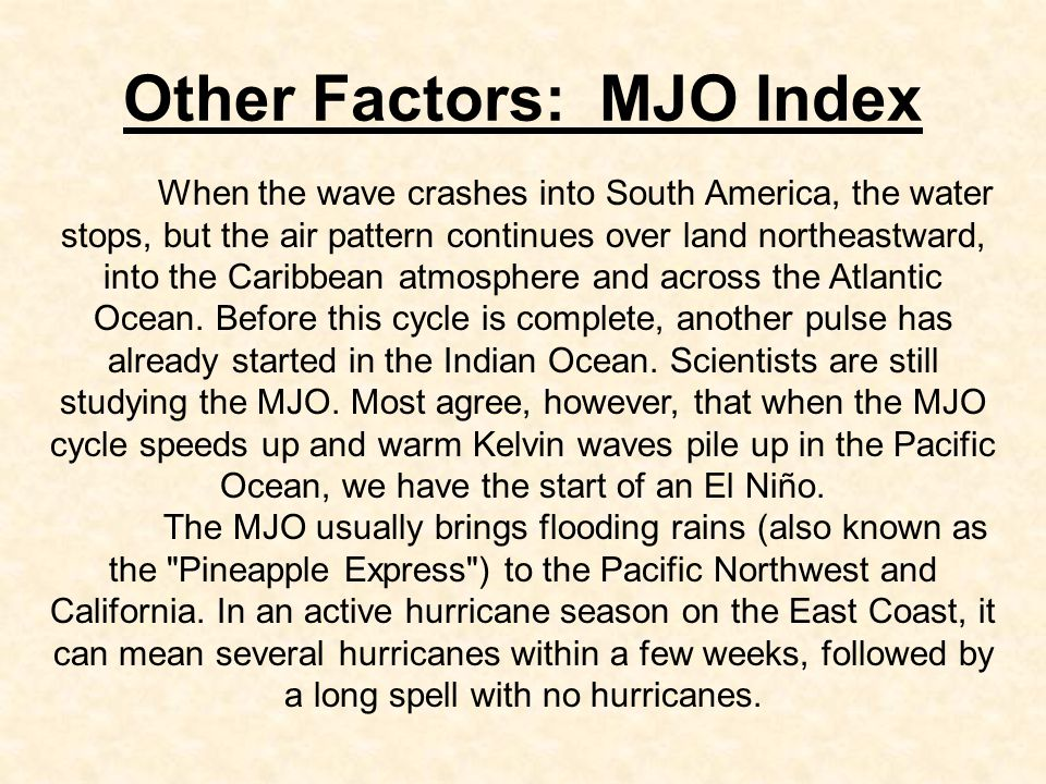 Other Factors: MJO Index When the wave crashes into South America, the water stops, but the air pattern continues over land northeastward, into the Caribbean atmosphere and across the Atlantic Ocean.
