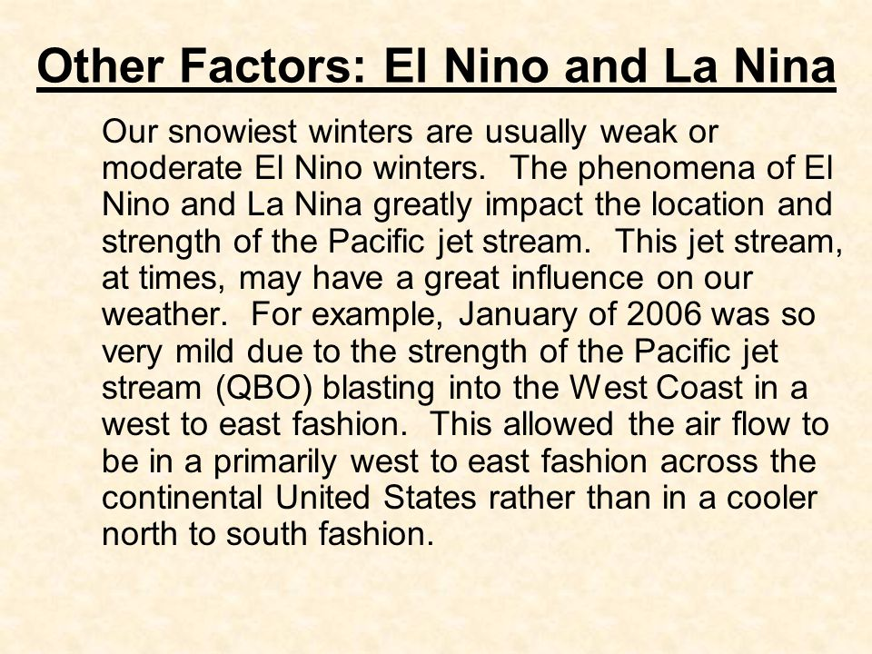 Other Factors: El Nino and La Nina Our snowiest winters are usually weak or moderate El Nino winters.