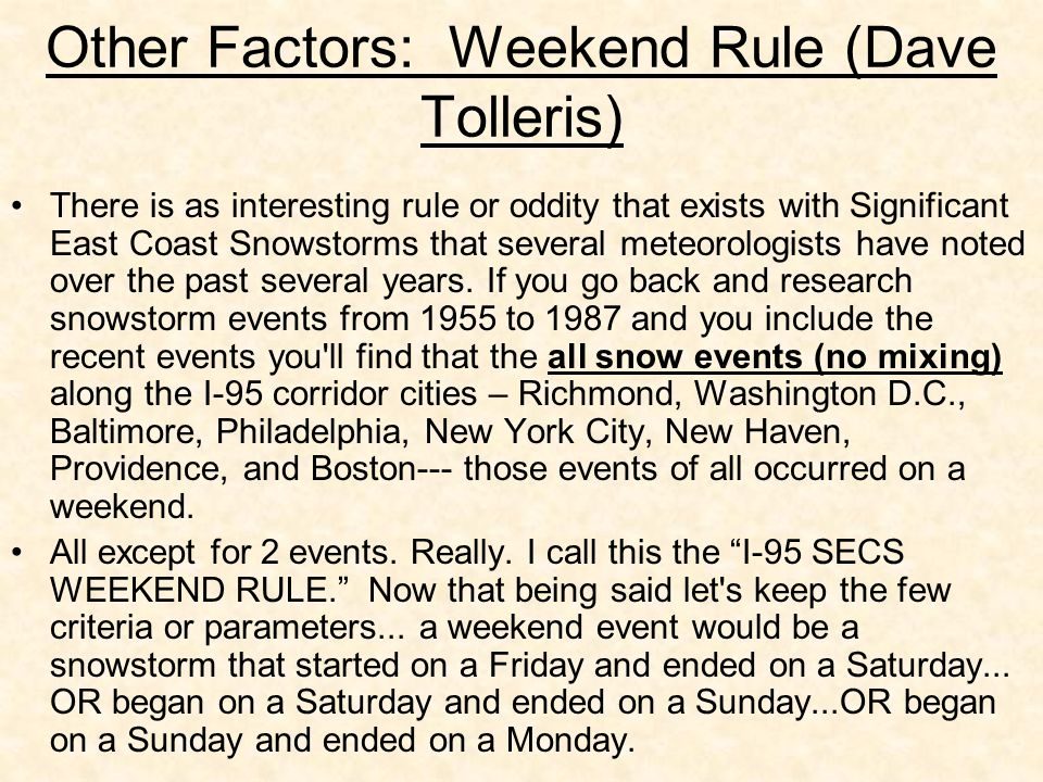 Other Factors: Weekend Rule (Dave Tolleris) There is as interesting rule or oddity that exists with Significant East Coast Snowstorms that several meteorologists have noted over the past several years.