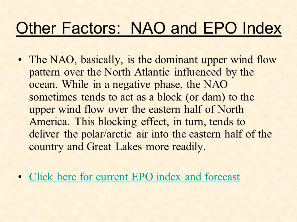 Other Factors: NAO and EPO Index The NAO, basically, is the dominant upper wind flow pattern over the North Atlantic influenced by the ocean.
