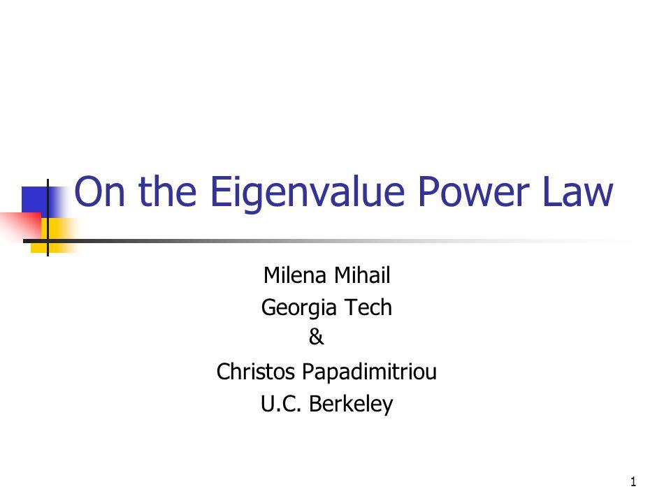 1 On the Eigenvalue Power Law Milena Mihail Georgia Tech Christos Papadimitriou U.C. Berkeley &