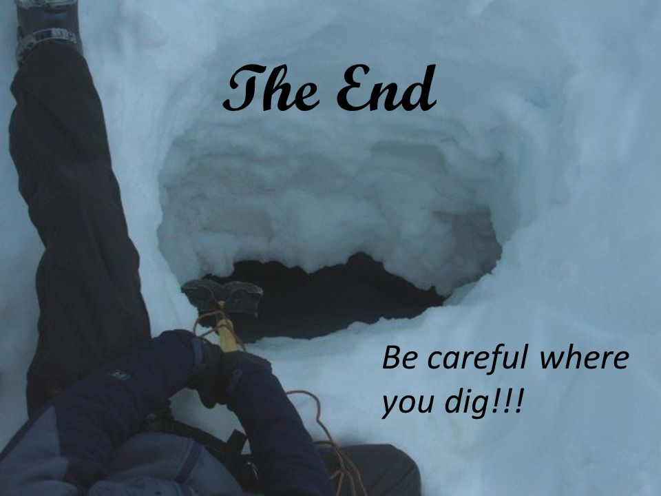 Be careful where you dig!!! The End