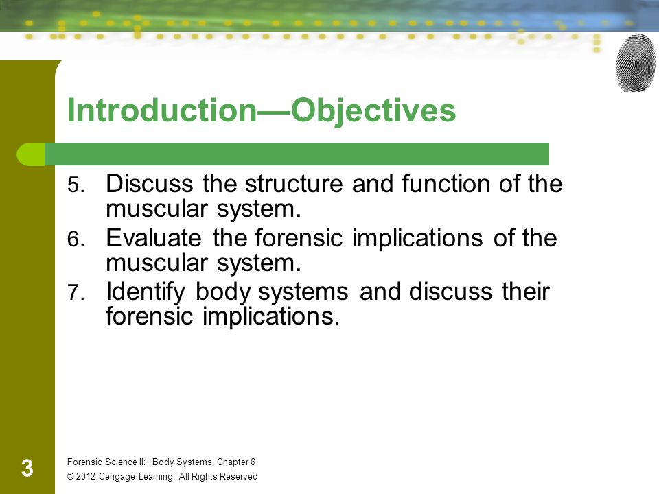 14 Forensic Science II: Body Systems, Chapter 6 © 2012 Cengage Learning.
