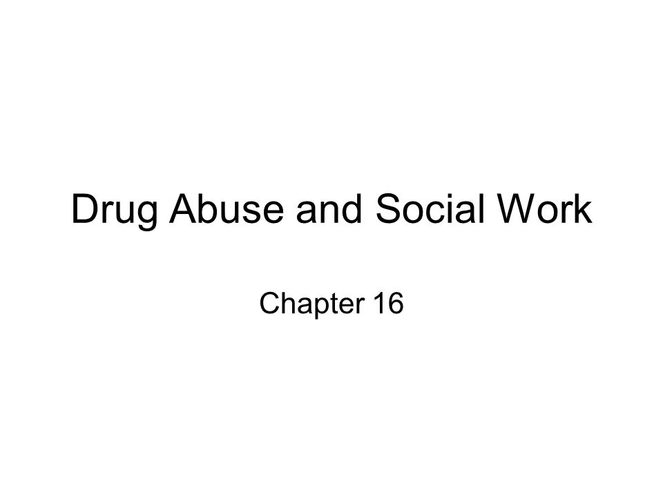 Drug Abuse and Social Work Chapter 16