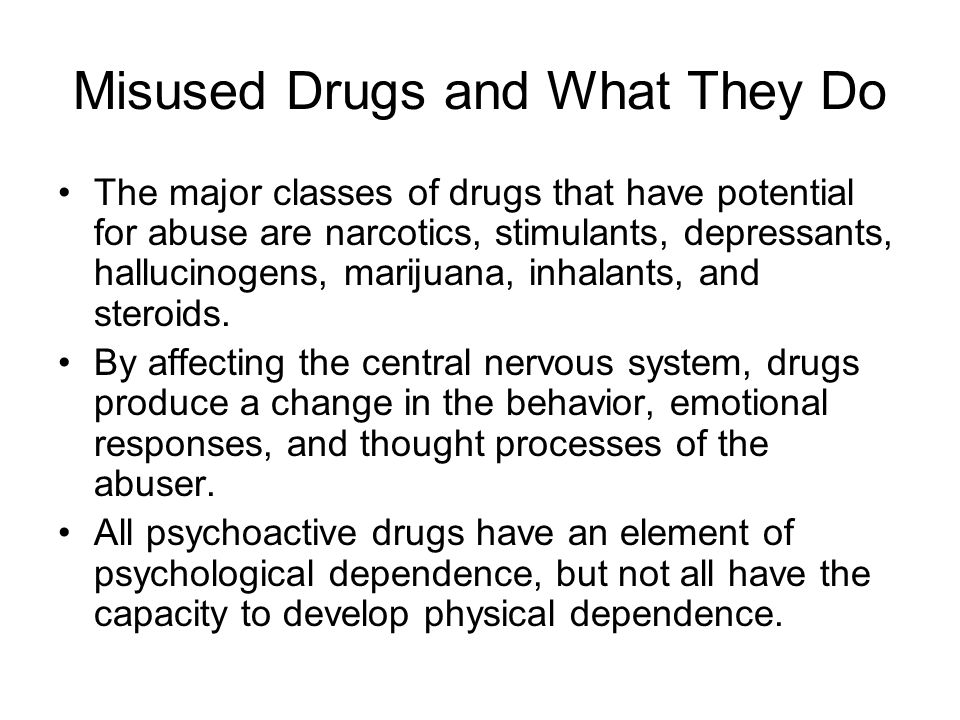 Misused Drugs and What They Do The major classes of drugs that have potential for abuse are narcotics, stimulants, depressants, hallucinogens, marijua