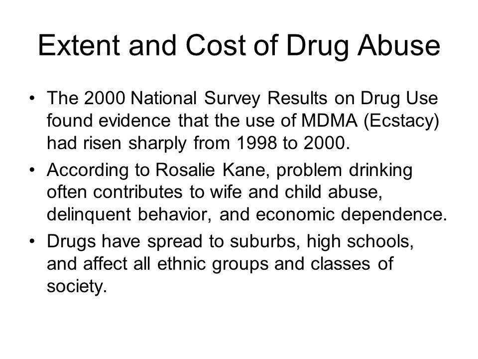 Extent and Cost of Drug Abuse The 2000 National Survey Results on Drug Use found evidence that the use of MDMA (Ecstacy) had risen sharply from 1998 t