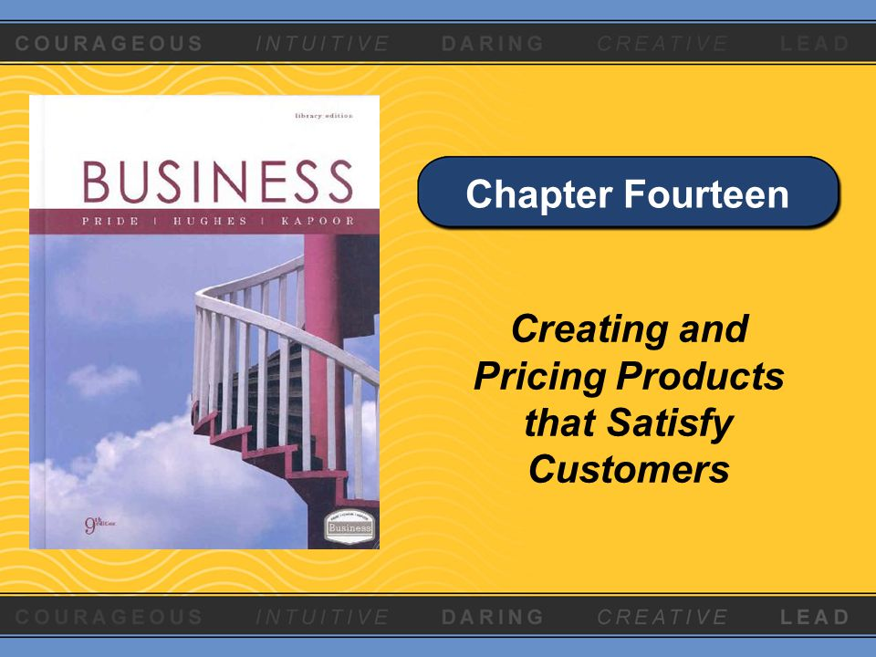 Chapter Fourteen Creating and Pricing Products that Satisfy Customers