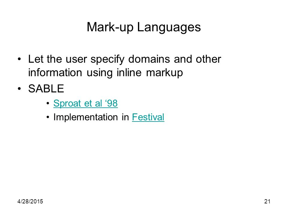 Markup Languages Allow domain to be specified for particular applications –Reverse telephone directory –License plate look-up –Banking –Airline or train reservations