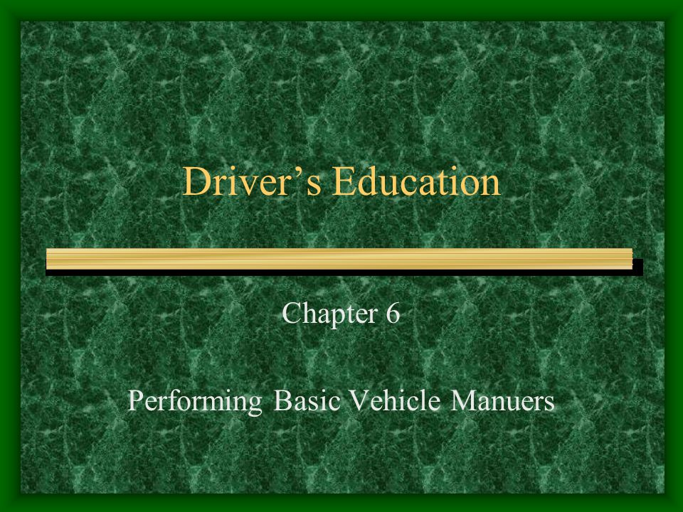 Driver's Education Chapter 6 Performing Basic Vehicle Manuers