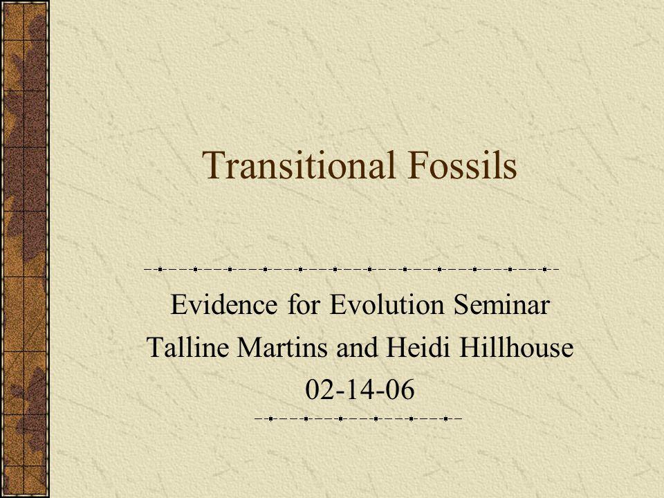 Outline Introduction to transitional fossils Case studies Vascular plant evolution Tetrapod evolution Limitations Arguments against transitional fossils