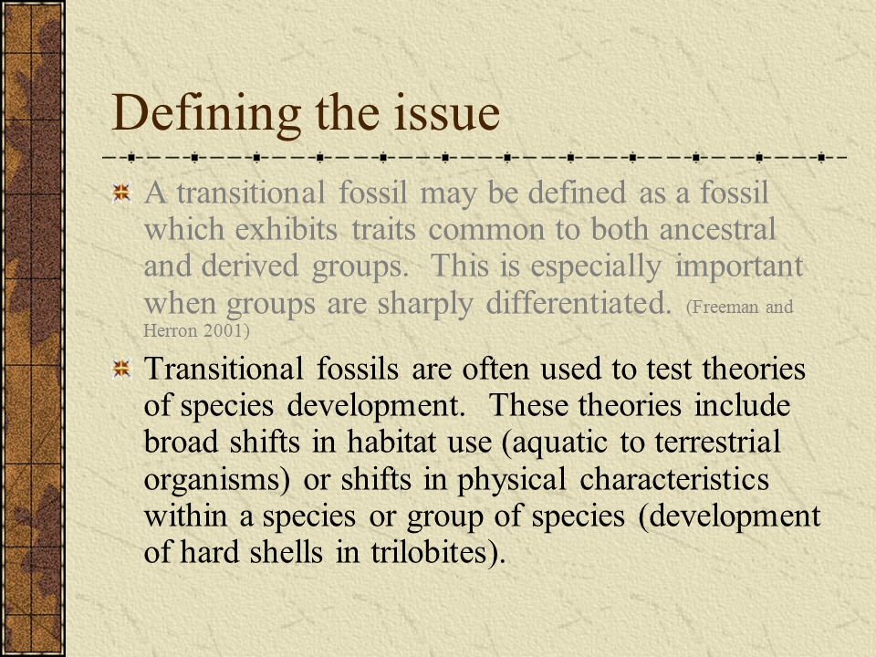 Limitations of transitional fossils Some organisms don't fossilize well: terrestrial animals, invertebrates Some strata do not produce many fossils Fossils are hard to find!