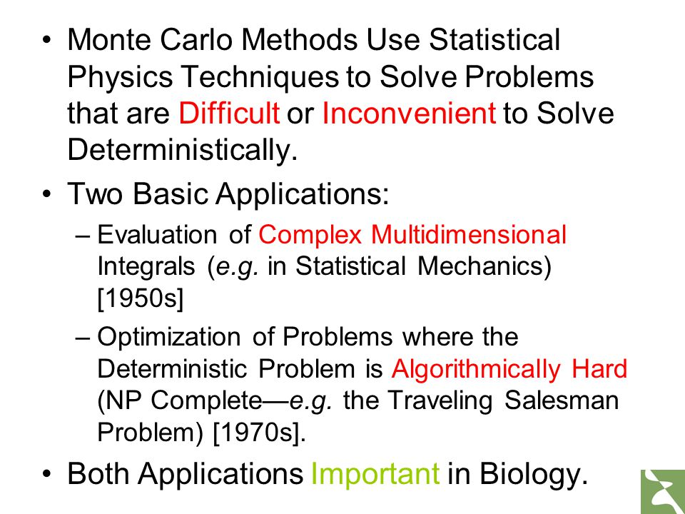 Monte Carlo Methods Use Statistical Physics Techniques to Solve Problems that are Difficult or Inconvenient to Solve Deterministically. Two Basic Appl
